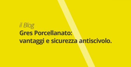 Euro Ceramiche - Gres Porcellanato vantaggi e sicurezza antiscivolo.
